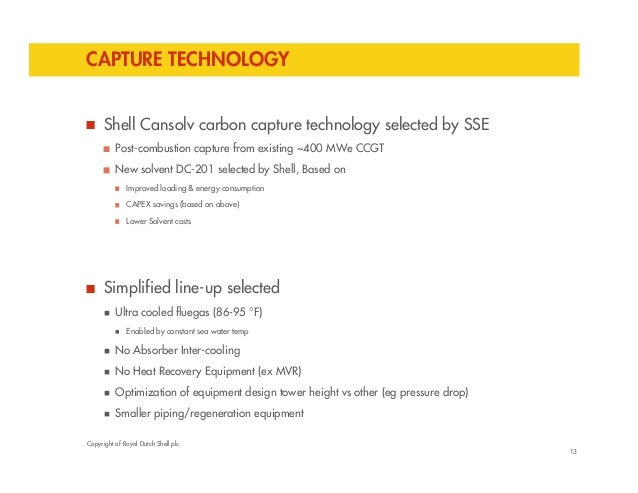 CAPTURE TECHNOLOGY  Shell Cansolv carbon capture technology selected by SSE  Post-combustion capture from existing ~400 MW...