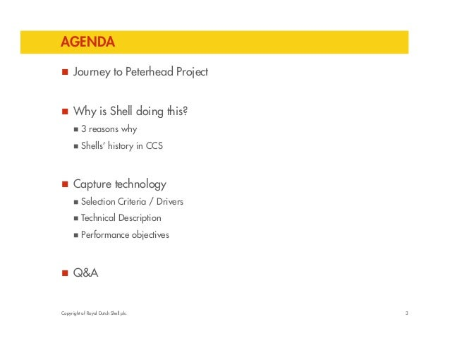 AGENDA   Journey to Peterhead Project   Why is Shell doing this?   3 reasons why   Shells' history in CCS   Capture t...