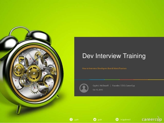 GayleL. McDowell   Founder/ CEO, CareerCup gayle in/gaylemcdgayle Dev Interview Training How to InterviewDevelopers:Best& ...