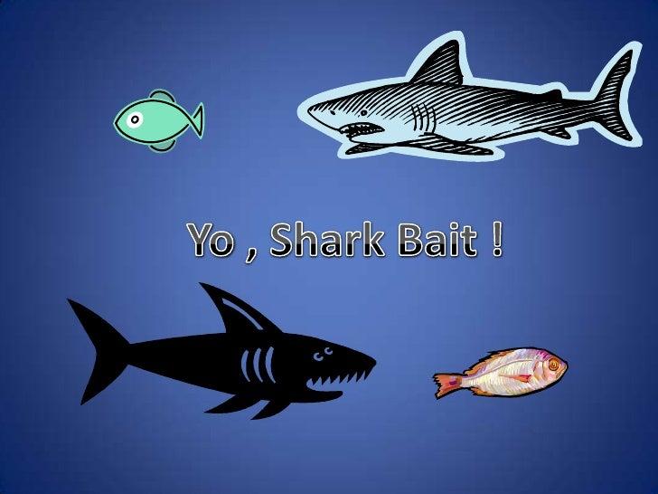 Yo , Shark Bait !<br />