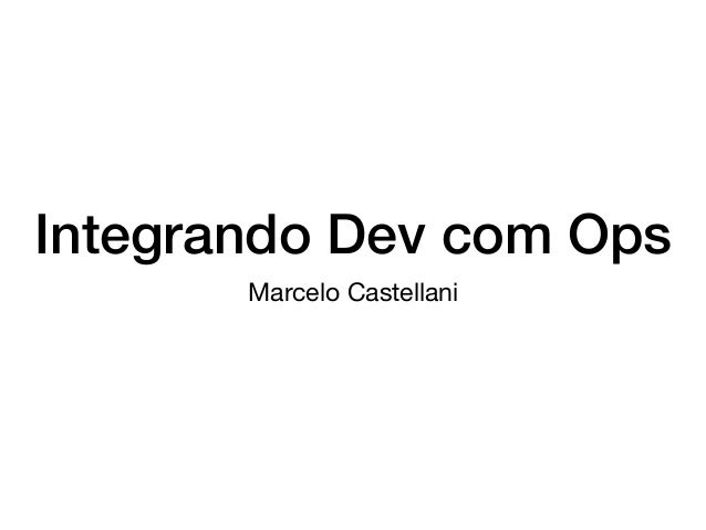 Integrando Dev com Ops Marcelo Castellani