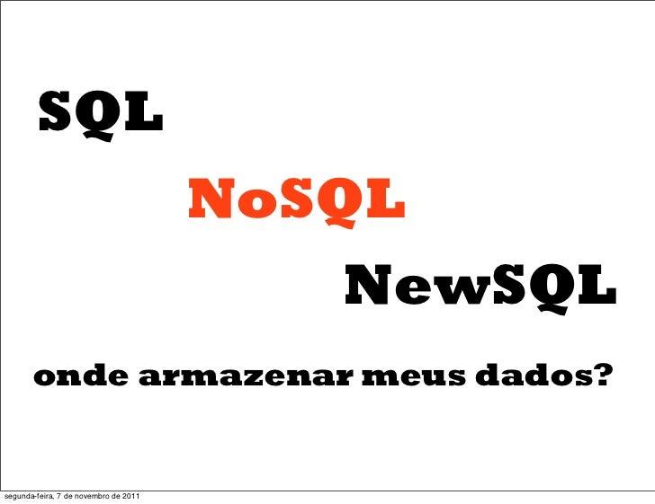 SQL                                       NoSQL                                          NewSQL       onde armazenar meus ...