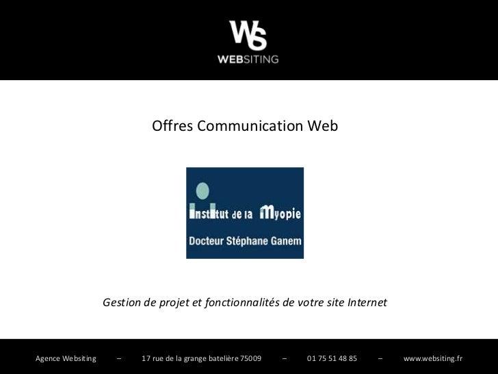 Offres Communication Web                   Gestion de projet et fonctionnalités de votre site InternetAgence Websiting    ...