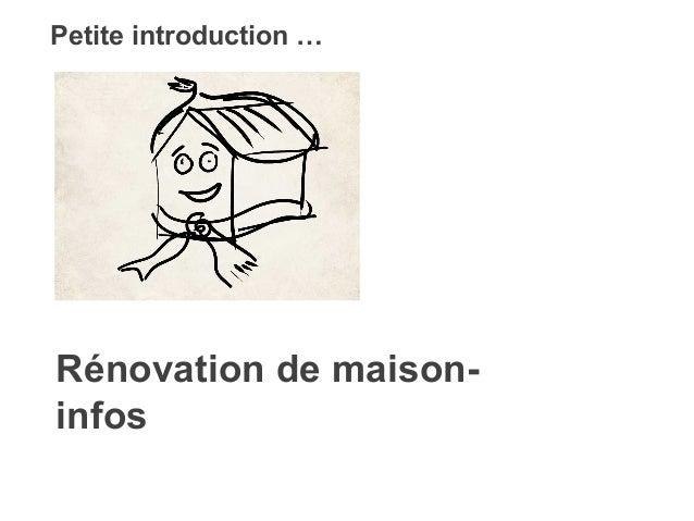 Petite introduction …  Rénovation de maison-infos