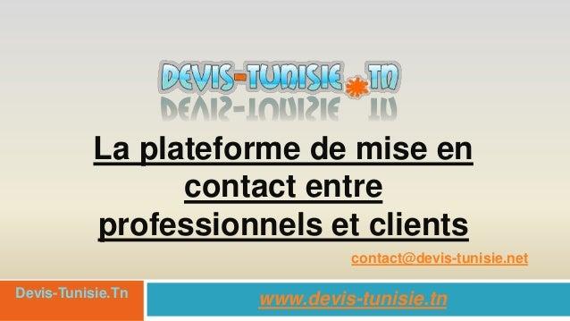 La plateforme de mise encontact entreprofessionnels et clientswww.devis-tunisie.tnDevis-Tunisie.Tncontact@devis-tunisie.net