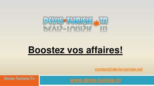 Boostez vos affaires!www.devis-tunisie.tnDevis-Tunisie.Tncontact@devis-tunisie.net