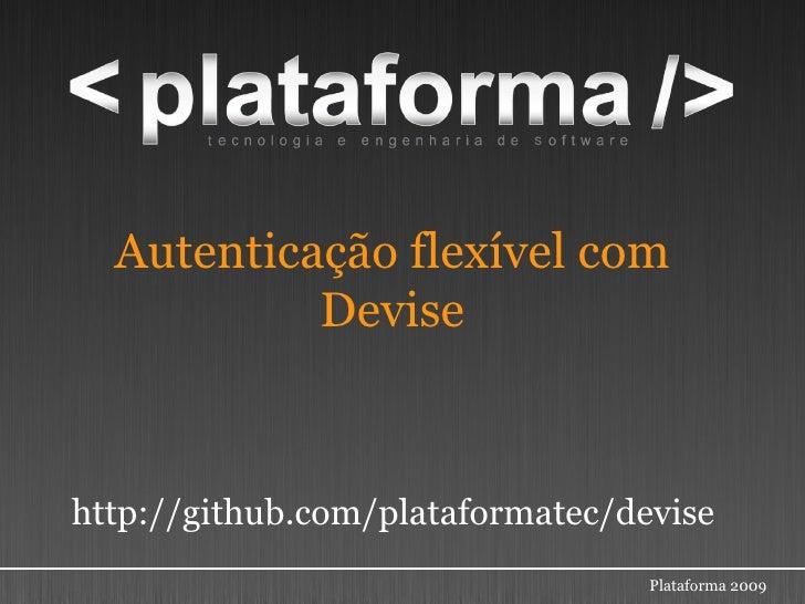 Autenticação flexível com            Devise    http://github.com/plataformatec/devise                                   Pl...