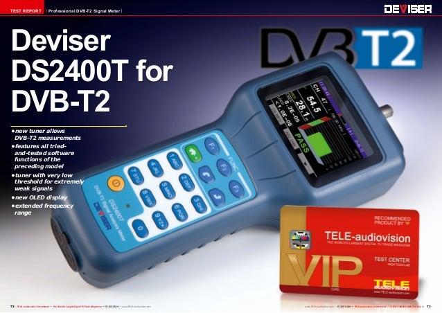 TEST REPORT  Professional DVB-T2 Signal Meter  Deviser DS2400T for DVB-T2 • new tuner allows DVB-T2 measurements • featu...
