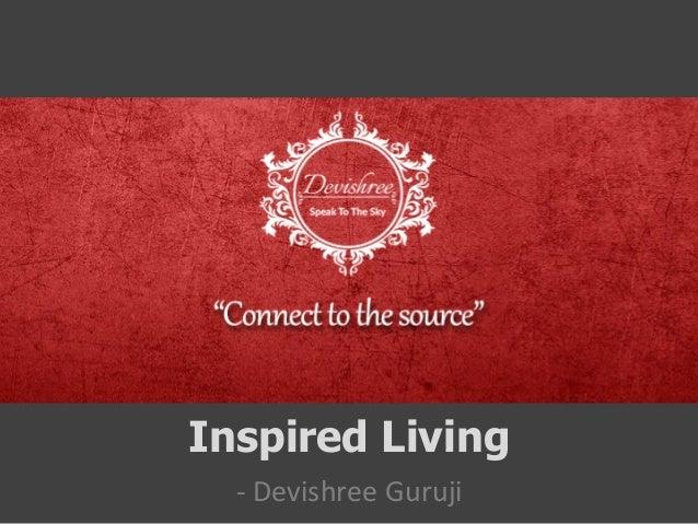 Inspired Living  -‐  Devishree  Guruji