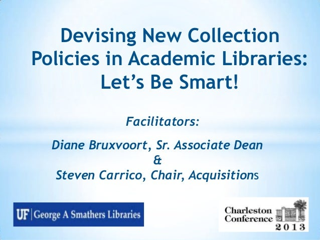 """Devising New Collection Policies in Academic Libraries: Let""""s Be Smart! Facilitators: Diane Bruxvoort, Sr. Associate Dean ..."""