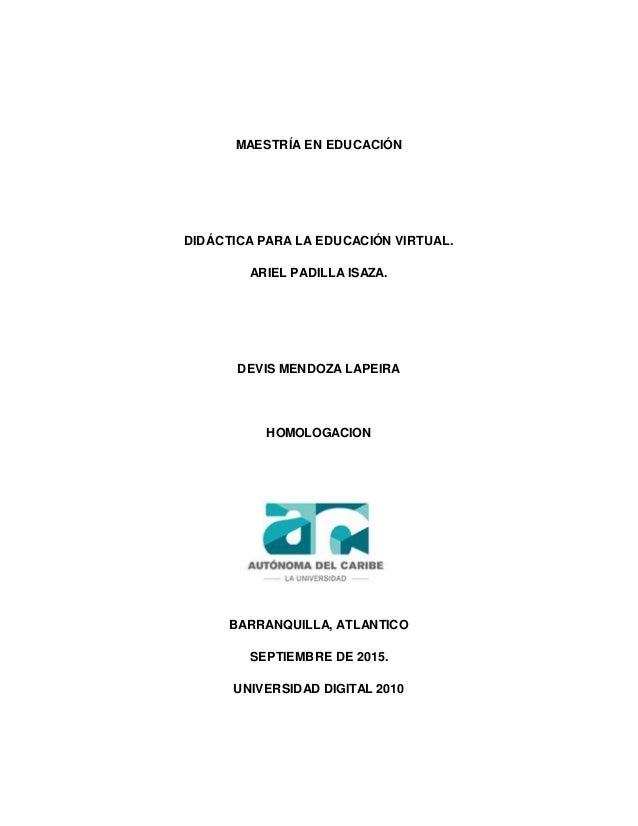 MAESTRÍA EN EDUCACIÓN DIDÁCTICA PARA LA EDUCACIÓN VIRTUAL. ARIEL PADILLA ISAZA. DEVIS MENDOZA LAPEIRA HOMOLOGACION BARRANQ...