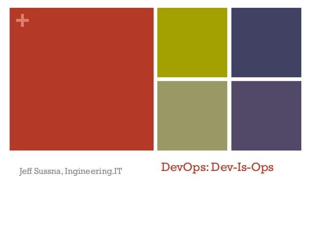 +Jeff Sussna, Ingineering.IT   DevOps: Dev-Is-Ops