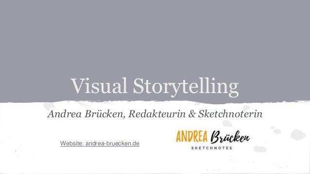 Visual Storytelling Andrea Brücken, Redakteurin & Sketchnoterin Website: andrea-bruecken.de