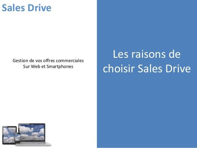 Les raisons de choisir Sales Drive Gestion de vos offres commerciales Sur Web et Smartphones Sales Drive