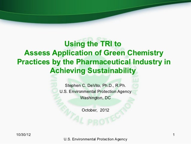 Using the TRI to  Assess Application of Green ChemistryPractices by the Pharmaceutical Industry in         Achieving Susta...