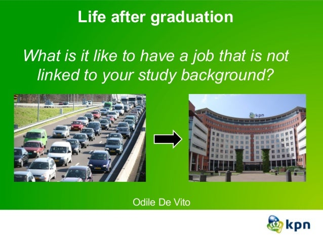 Life after graduationWhat is it like to have a job that is not linked to your study background?                Odile De Vito