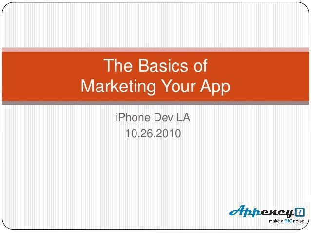 iPhone Dev LA 10.26.2010 The Basics of Marketing Your App