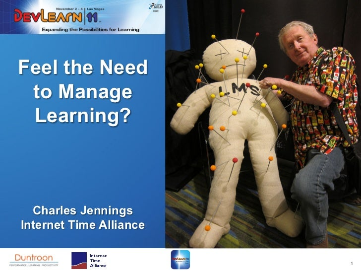 Feel the Need to Manage Learning?  Charles JenningsInternet Time Alliance                         1