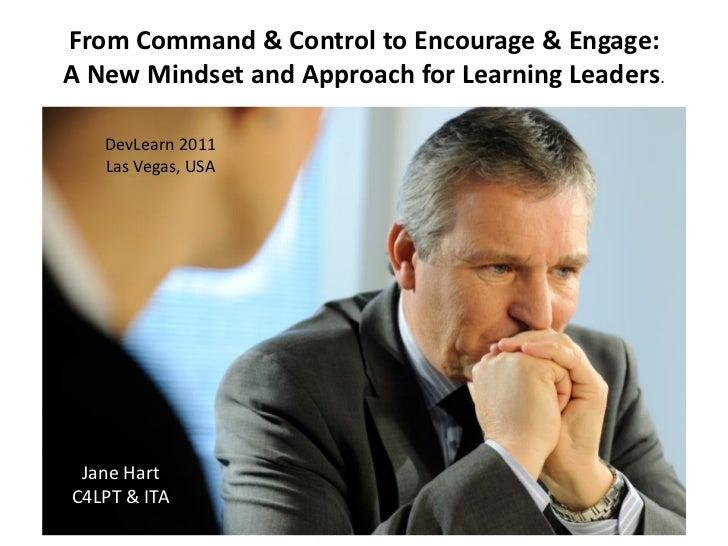 From Command & Control to Encourage & Engage:A New Mindset and Approach for Learning Leaders.   DevLearn 2011   Las Vegas,...