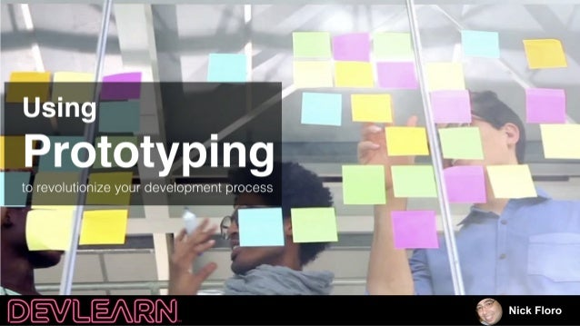 Using Prototyping to Revolutionize Your Dev Process  DevLearn17