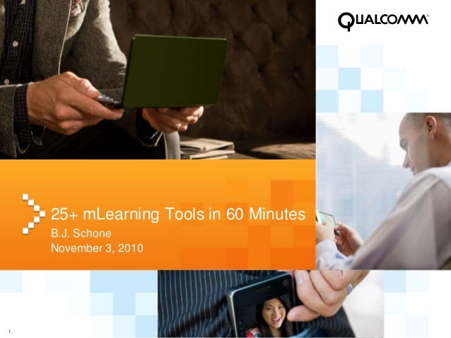 1 25+ mLearning Tools in 60 Minutes B.J. Schone November 3, 2010