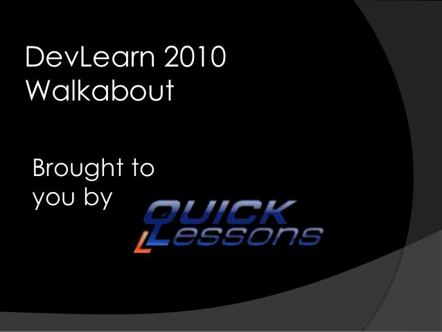 DevLearn 2010 Walkabout Brought to you by