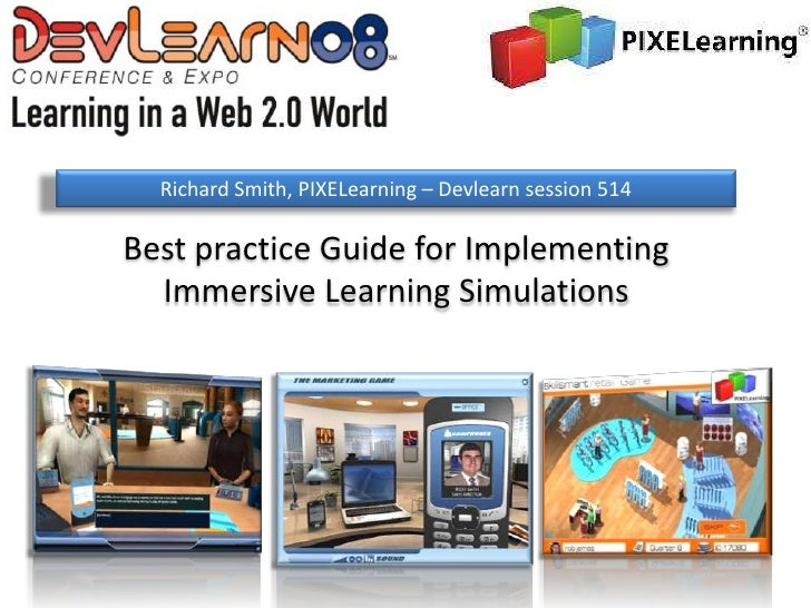 Richard Smith, PIXELearning – Devlearn session 514  Best practice Guide for Implementing   Immersive Learning Simulations