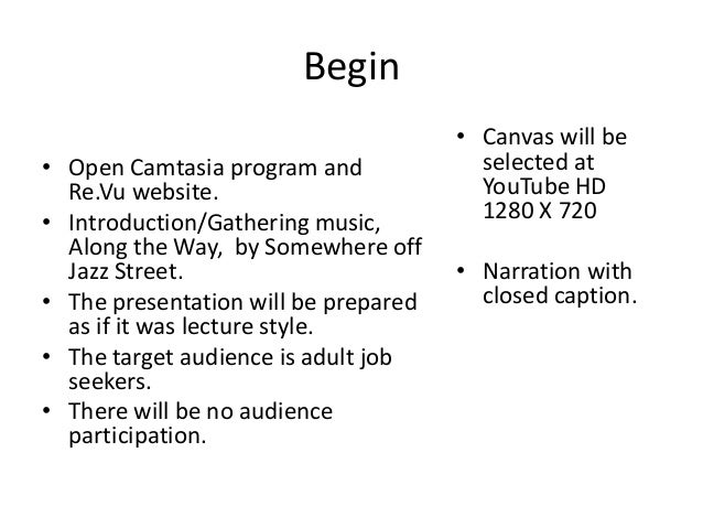 Begin • Open Camtasia program and Re.Vu website. • Introduction/Gathering music, Along the Way, by Somewhere off Jazz Stre...