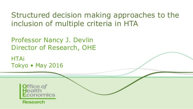 Professor Nancy J. Devlin Director of Research, OHE HTAi Tokyo • May 2016 Structured decision making approaches to the inc...