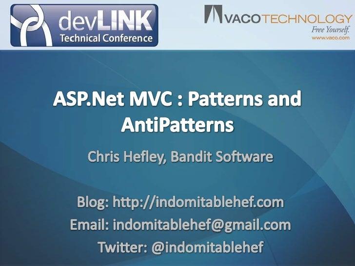 ASP.Net MVC : Patterns and AntiPatterns<br />Chris Hefley, Bandit Software<br />Blog: http://indomitablehef.com<br />Email...