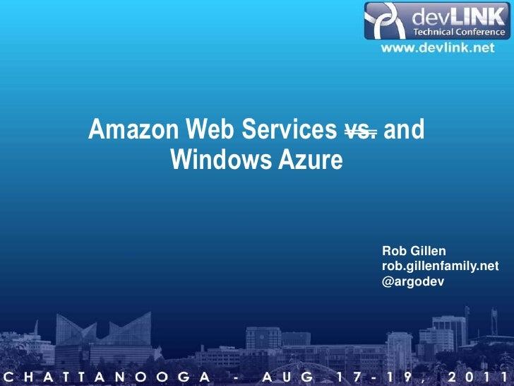 Amazon Web Services vs.and Windows Azure<br />Rob Gillen<br />rob.gillenfamily.net<br />@argodev<br />