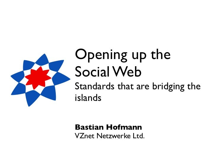 Opening up theSocial WebStandards that are bridging theislandsBastian HofmannVZnet Netzwerke Ltd.