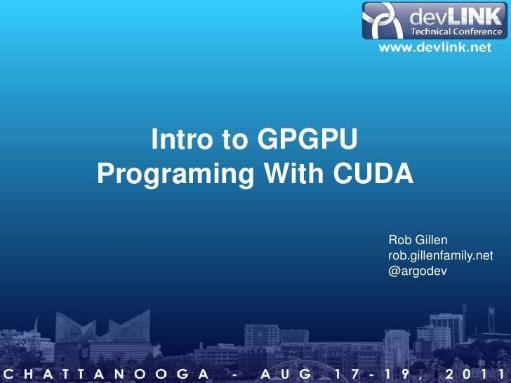 Intro to GPGPU Programing With CUDA<br />Rob Gillen<br />rob.gillenfamily.net<br />@argodev<br />