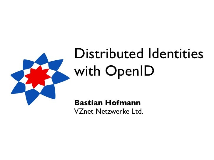 Distributed Identitieswith OpenIDBastian HofmannVZnet Netzwerke Ltd.