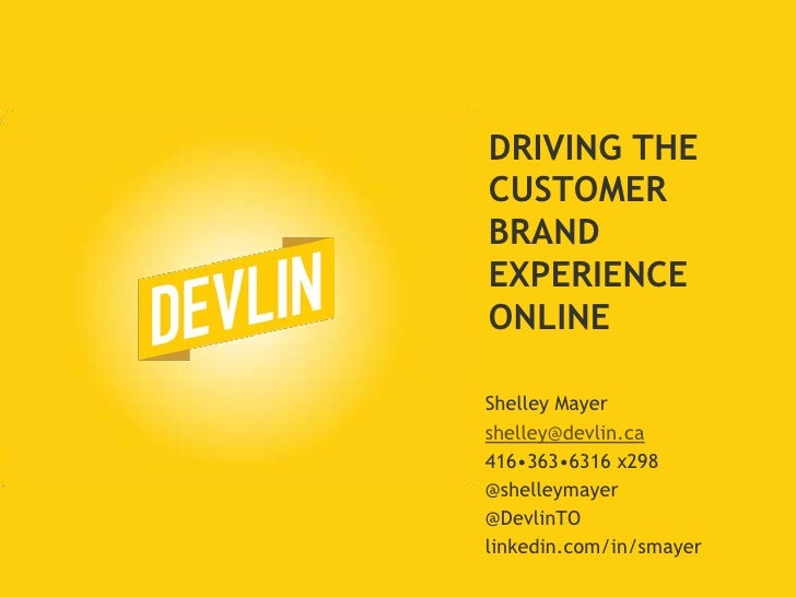 Driving the Customer Brand Experience Online<br />Shelley Mayer<br />shelley@devlin.ca<br />416•363•6316 x298<br />@shelle...