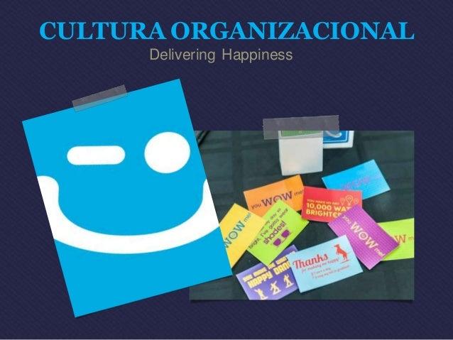 CULTURA ORGANIZACIONAL  Delivering Happiness