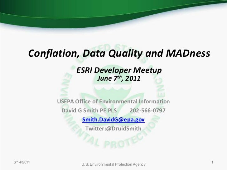 6/7/2011<br />U.S. Environmental Protection Agency<br />1<br />Conflation, Data Quality and MADness<br />ESRI Developer Me...