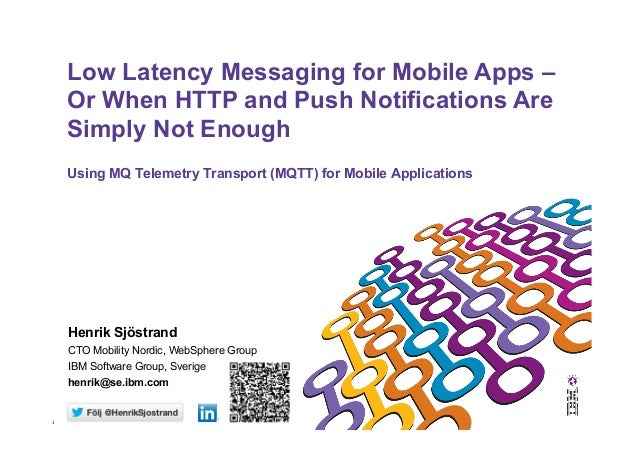 1 Using MQ Telemetry Transport (MQTT) for Mobile ApplicationsLow Latency Messaging for Mobile Apps –Or When HTTP and Pus...