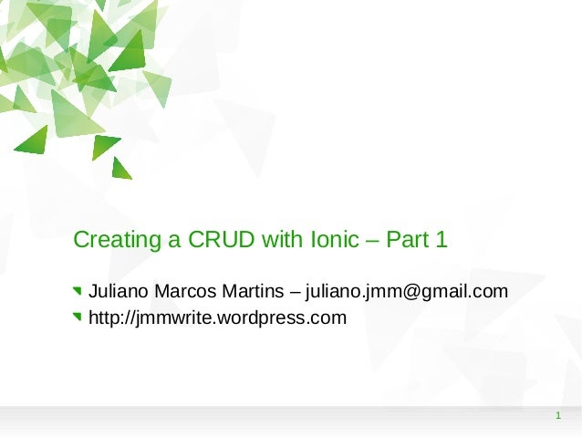 1 Creating a CRUD with Ionic – Part 1 Juliano Marcos Martins – juliano.jmm@gmail.com http://jmmwrite.wordpress.com