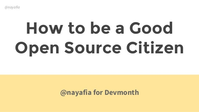 @nayafia How to be a Good Open Source Citizen @nayafia for Devmonth