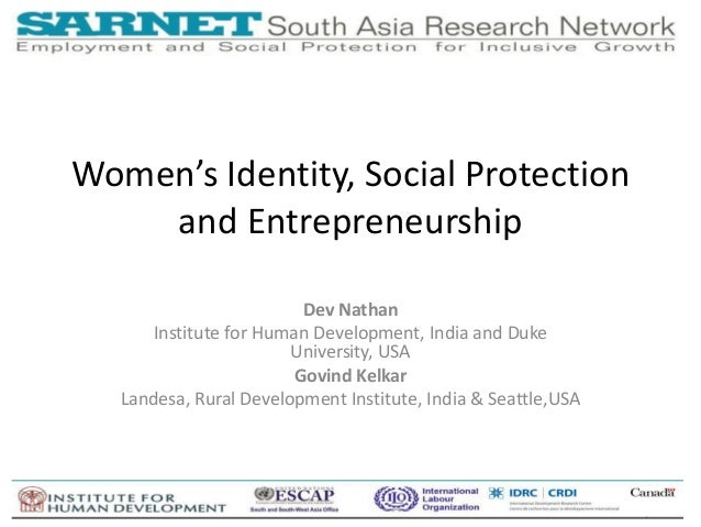 WoŵeŶ͛s IdeŶtity, SoĐial PƌoteĐtioŶ  and Entrepreneurship  Dev Nathan  Institute for Human Development, India and Duke  Un...