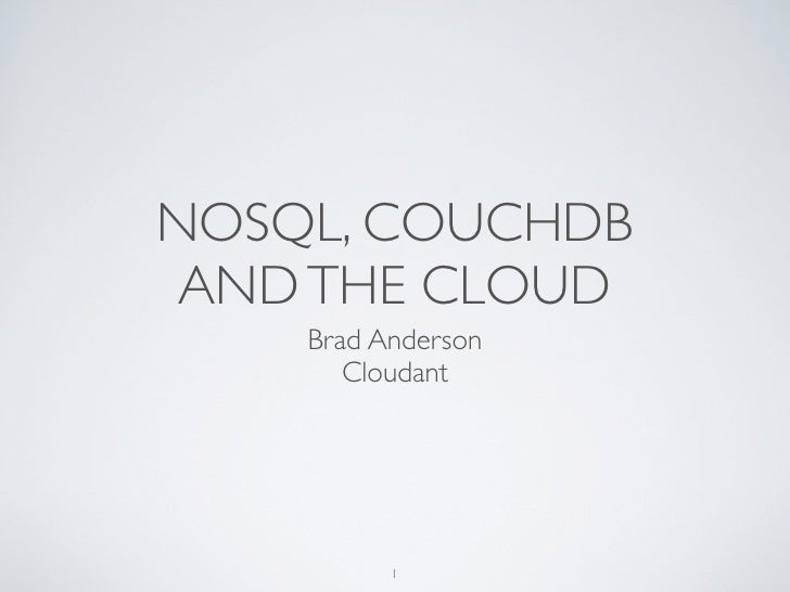 NOSQL, COUCHDB  AND THE CLOUD     Brad Anderson        Cloudant               1
