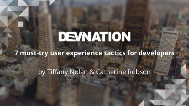 DevNation 2016: 7 must-try user experience tactics for developers Slide 2