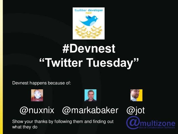 """#Devnest """"Twitter Tuesday""""<br />Devnest happens because of:<br />@jot<br />@nuxnix<br />@markabaker<br />Show your thanks ..."""