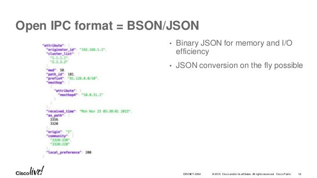 © 2016 Cisco and/or its affiliates. All rights reserved. Cisco Public Open IPC format = BSON/JSON • Binary JSON for memory...