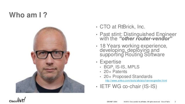 © 2016 Cisco and/or its affiliates. All rights reserved. Cisco Public Who am I ? • CTO at RtBrick, Inc. • Past stint: Dist...
