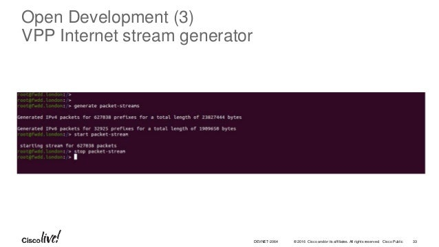 © 2016 Cisco and/or its affiliates. All rights reserved. Cisco Public Open Development (3) VPP Internet stream generator 3...