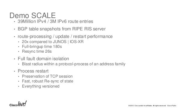 © 2016 Cisco and/or its affiliates. All rights reserved. Cisco Public • 39Million IPv4 / 3M IPv6 route entries • BGP table...