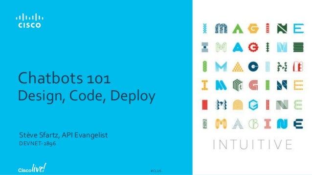 Chatbots 101: design, code, deploy - Cisco Live Orlando 2018