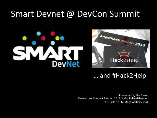 Smart Devnet @ DevCon Summit  … and #Hack2Help Presented by Jim Ayson Developers Connect Summit 2013: #MobileDevNBeyond 11...